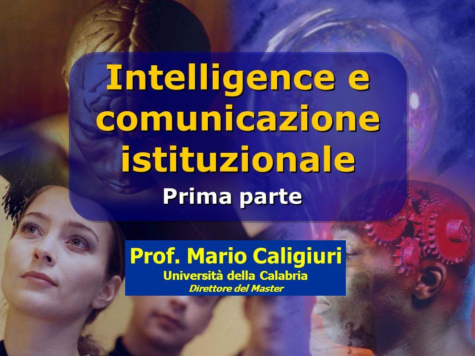 Intelligence e comunicazione istituzionale Intelligence e comunicazione istituzionale Prima parte Prof. Mario Caligiuri Università della Calabria Dire