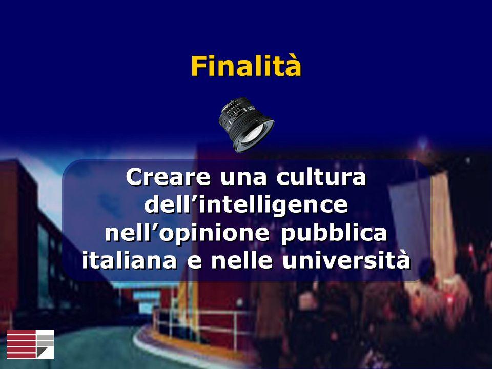 Finalità Creare una cultura dellintelligence nellopinione pubblica italiana e nelle università