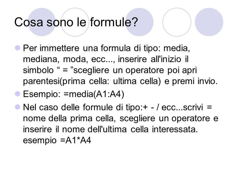 Cosa sono le formule? Per immettere una formula di tipo: media, mediana, moda, ecc..., inserire all'inizio il simbolo = scegliere un operatore poi apr