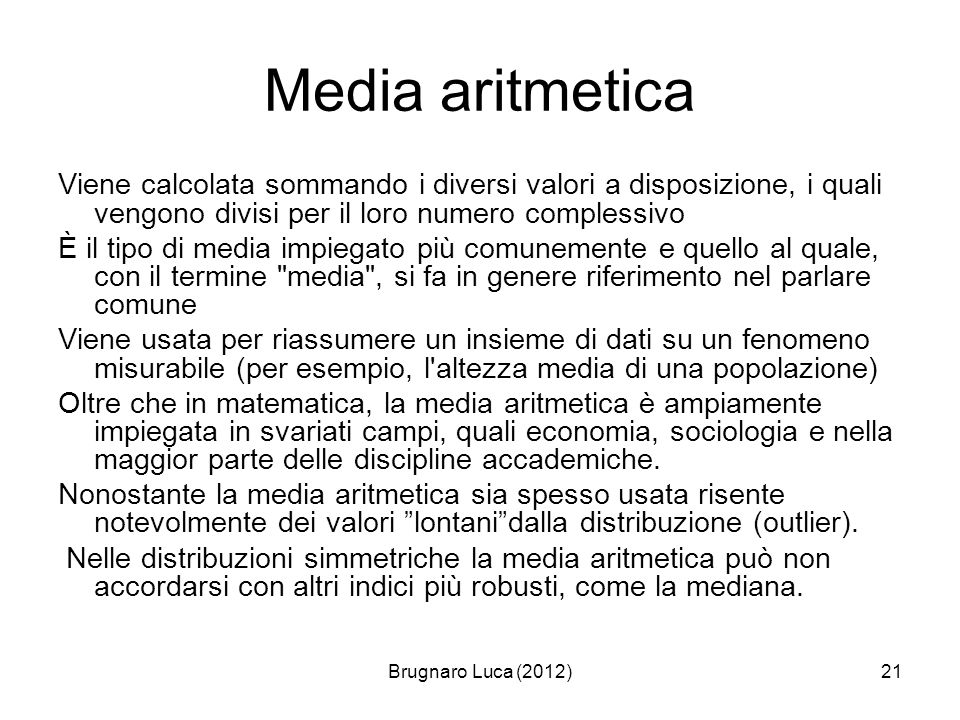 Brugnaro Luca (2012)21 Media aritmetica Viene calcolata sommando i diversi valori a disposizione, i quali vengono divisi per il loro numero complessiv