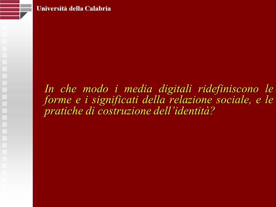 In che modo i media digitali ridefiniscono le forme e i significati della relazione sociale, e le pratiche di costruzione dellidentità? Università del
