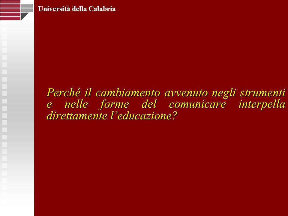 Perché il cambiamento avvenuto negli strumenti e nelle forme del comunicare interpella direttamente leducazione? Università della Calabria