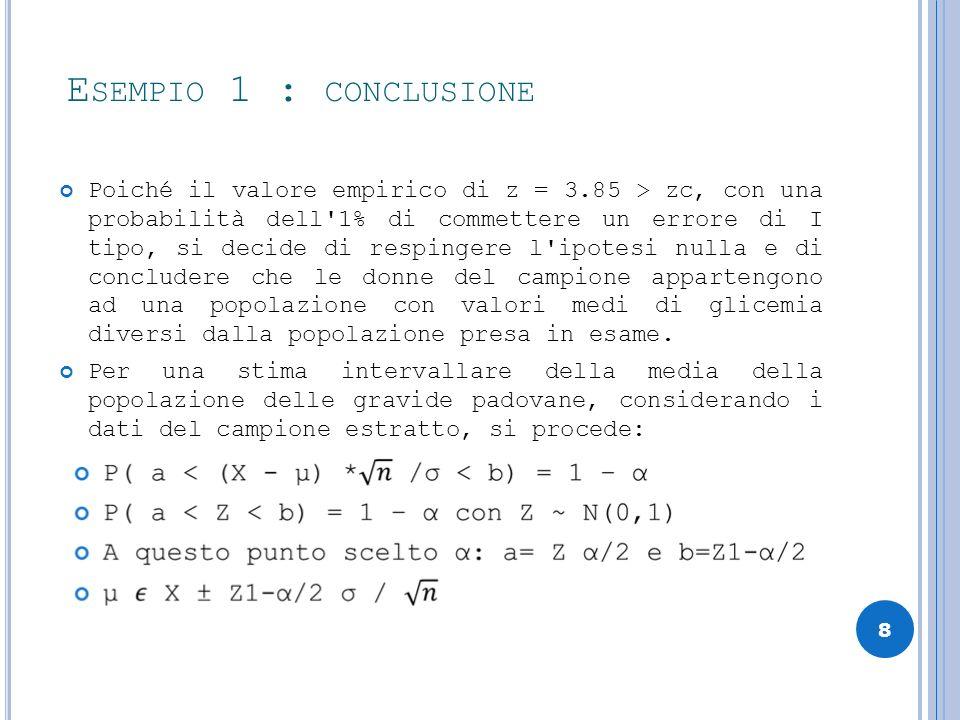 E SEMPIO 1 : CONCLUSIONE Poiché il valore empirico di z = 3.85 > zc, con una probabilità dell'1% di commettere un errore di I tipo, si decide di respi