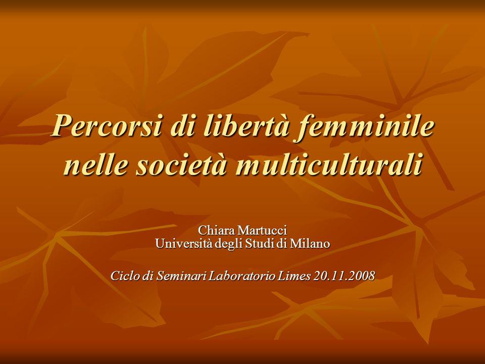 Percorsi di libertà femminile nelle società multiculturali Chiara Martucci Università degli Studi di Milano Ciclo di Seminari Laboratorio Limes 20.11.