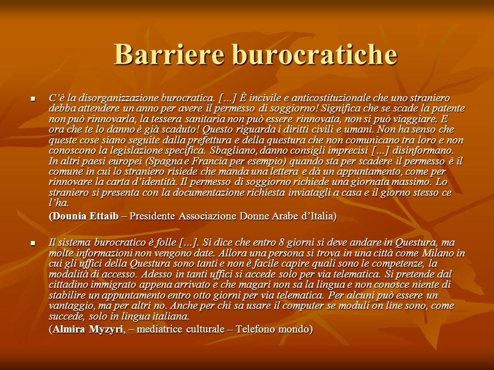 Barriere burocratiche Cè la disorganizzazione burocratica. […] È incivile e anticostituzionale che uno straniero debba attendere un anno per avere il