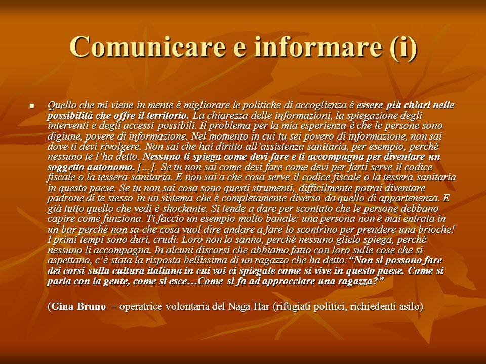 Comunicare e informare (i) Quello che mi viene in mente è migliorare le politiche di accoglienza é essere più chiari nelle possibilità che offre il te