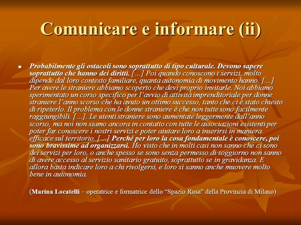 Comunicare e informare (ii) Probabilmente gli ostacoli sono soprattutto di tipo culturale. Devono sapere soprattutto che hanno dei diritti. […] Poi qu