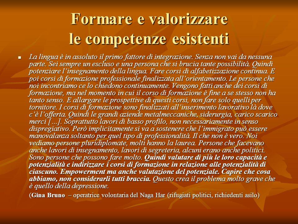 Formare e valorizzare le competenze esistenti La lingua è in assoluto il primo fattore di integrazione. Senza non vai da nessuna parte. Sei sempre un