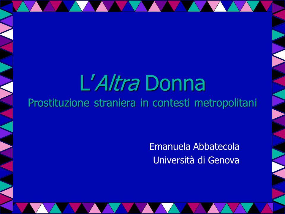 LAltra Donna Prostituzione straniera in contesti metropolitani Emanuela Abbatecola Università di Genova