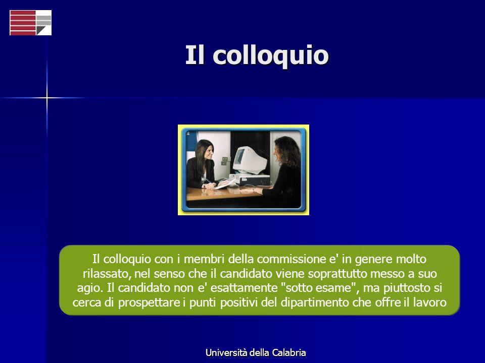 Università della Calabria Il colloquio Il colloquio con i membri della commissione e in genere molto rilassato, nel senso che il candidato viene soprattutto messo a suo agio.