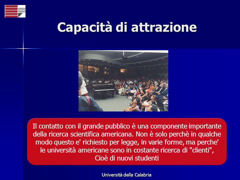 Università della Calabria Capacità di attrazione Il contatto con il grande pubblico è una componente importante della ricerca scientifica americana.