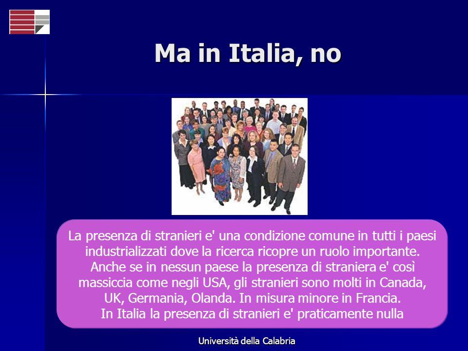Università della Calabria Ma in Italia, no La presenza di stranieri e una condizione comune in tutti i paesi industrializzati dove la ricerca ricopre un ruolo importante.