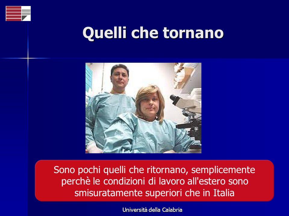 Università della Calabria Quelli che tornano Sono pochi quelli che ritornano, semplicemente perchè le condizioni di lavoro all estero sono smisuratamente superiori che in Italia