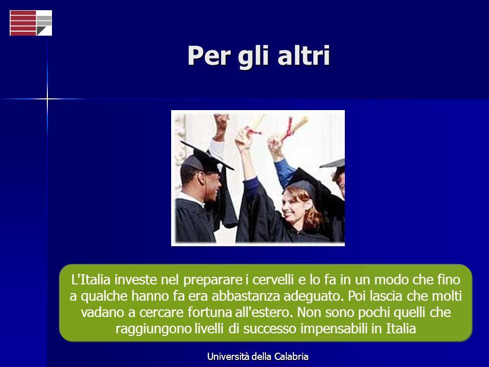 Università della Calabria I motivi I motivi che spingono alla fuga sono due: mancanza di finanziamenti della ricerca dall esterno, e culturale e strutturale all interno