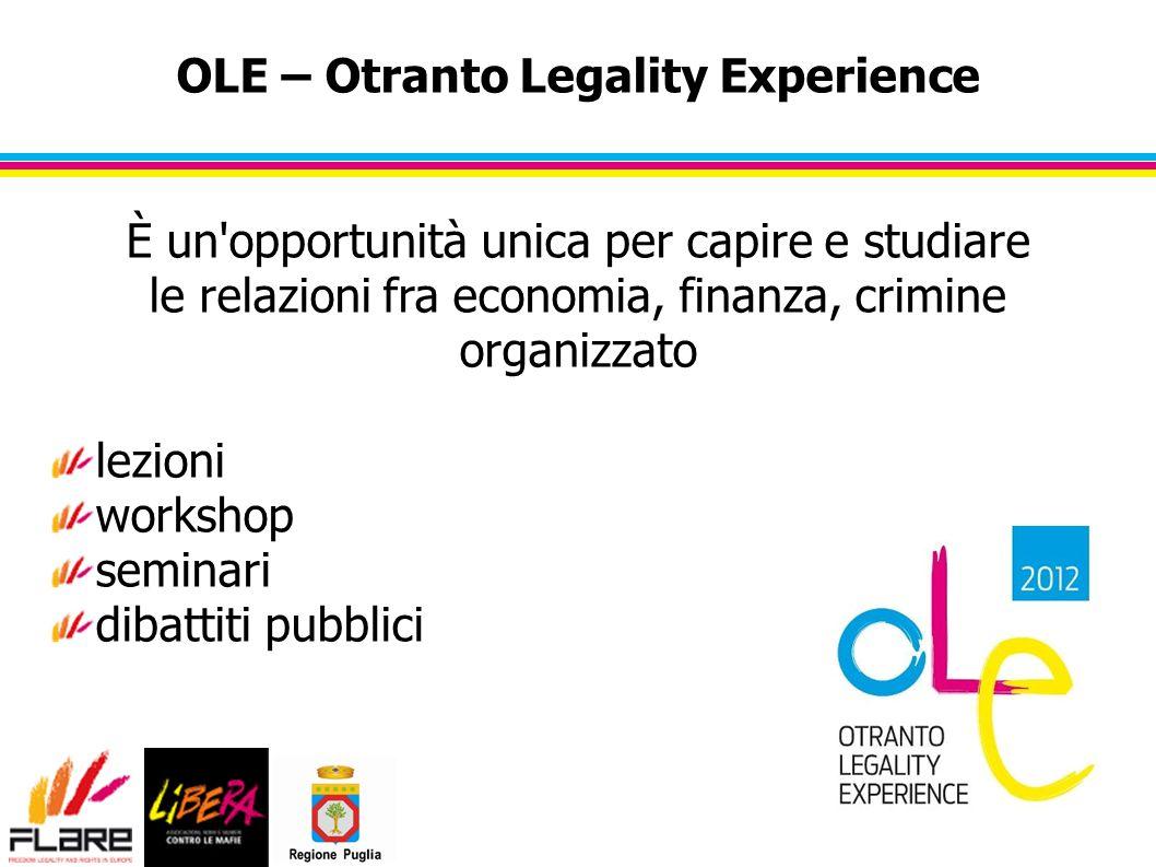 OLE – Otranto Legality Experience È un opportunità unica per capire e studiare le relazioni fra economia, finanza, crimine organizzato lezioni workshop seminari dibattiti pubblici