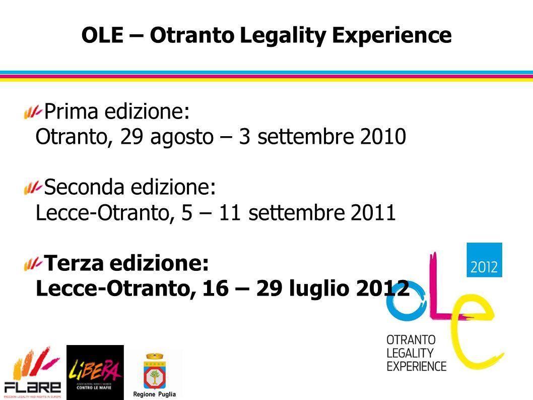 OLE – Otranto Legality Experience Prima edizione: Otranto, 29 agosto – 3 settembre 2010 Seconda edizione: Lecce-Otranto, 5 – 11 settembre 2011 Terza edizione: Lecce-Otranto, 16 – 29 luglio 2012