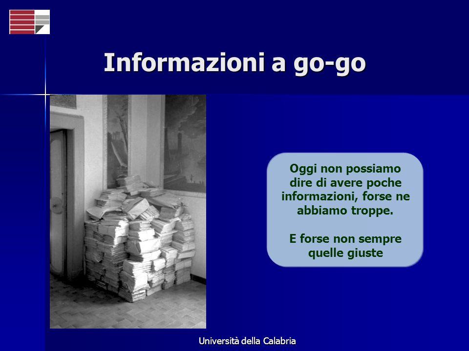 Università della Calabria Informazioni a go-go Oggi non possiamo dire di avere poche informazioni, forse ne abbiamo troppe. E forse non sempre quelle