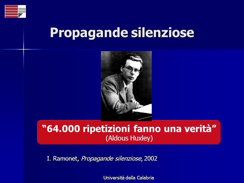 Università della Calabria Propagande silenziose 64.000 ripetizioni fanno una verità (Aldous Huxley) I. Ramonet, Propagande silenziose, 2002