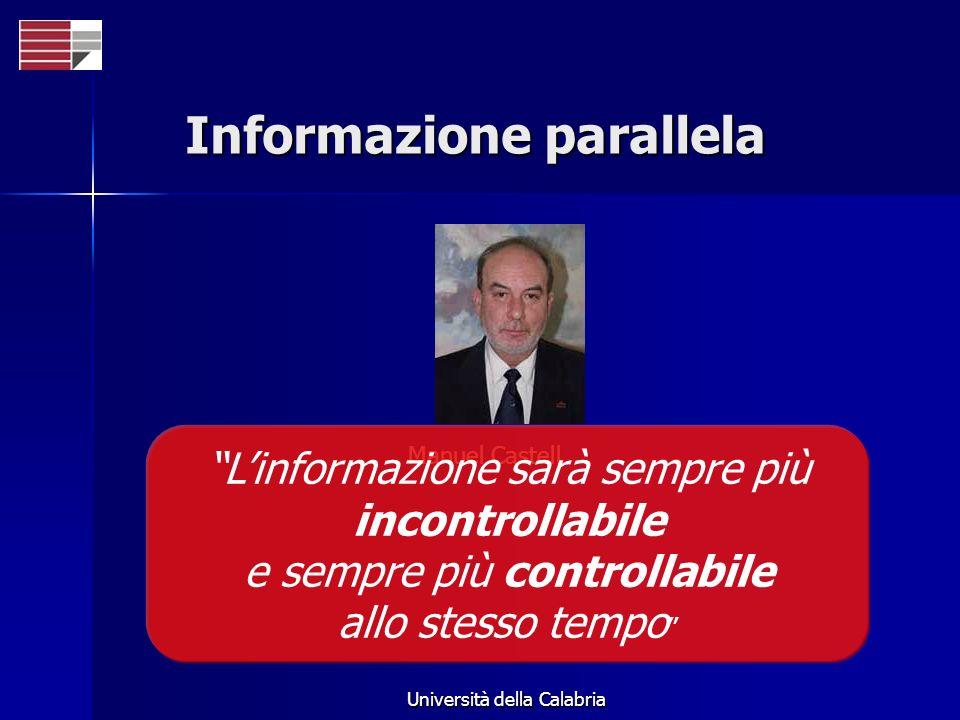 Università della Calabria Informazione parallela Manuel Castell Linformazione sarà sempre più incontrollabile e sempre più controllabile allo stesso t