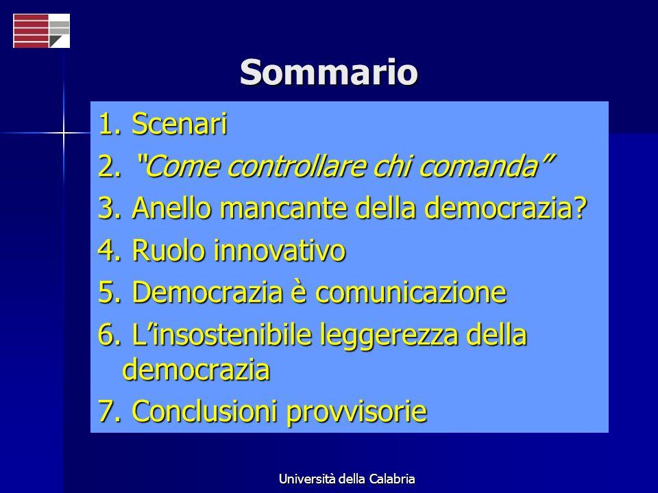 Università della Calabria Sommario 1. Scenari 2. Come controllare chi comanda 3. Anello mancante della democrazia? 4. Ruolo innovativo 5. Democrazia è