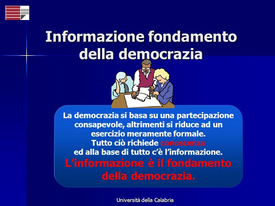 Università della Calabria Informazione fondamento della democrazia La democrazia si basa su una partecipazione consapevole, altrimenti si riduce ad un