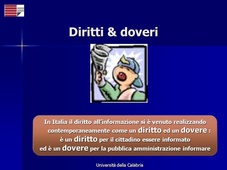 Università della Calabria Diritti & doveri In Italia il diritto allinformazione si è venuto realizzando contemporaneamente come un diritto ed un dover