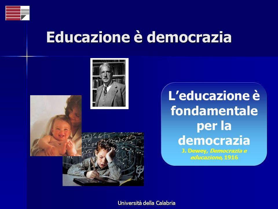 Università della Calabria Educazione è democrazia Leducazione è fondamentale per la democrazia J. Dewey, Democrazia e educazione, 1916