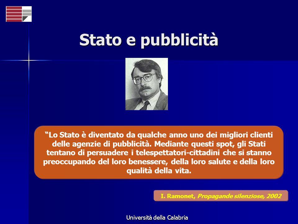 Università della Calabria Stato e pubblicità Lo Stato è diventato da qualche anno uno dei migliori clienti delle agenzie di pubblicità. Mediante quest