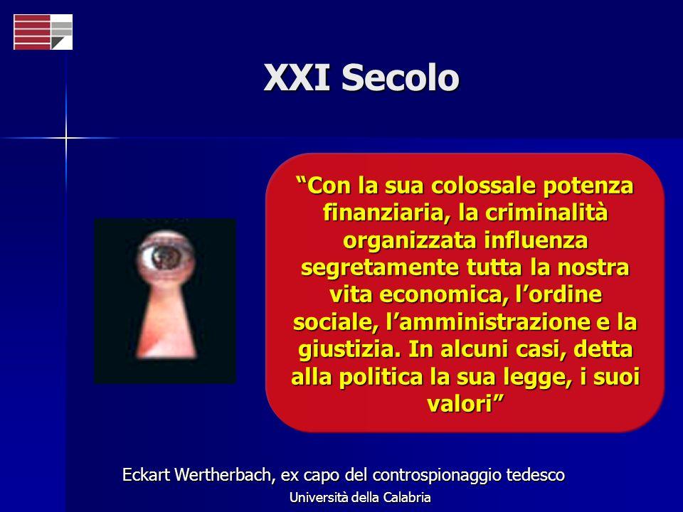 Università della Calabria XXI Secolo Eckart Wertherbach, ex capo del controspionaggio tedesco Con la sua colossale potenza finanziaria, la criminalità