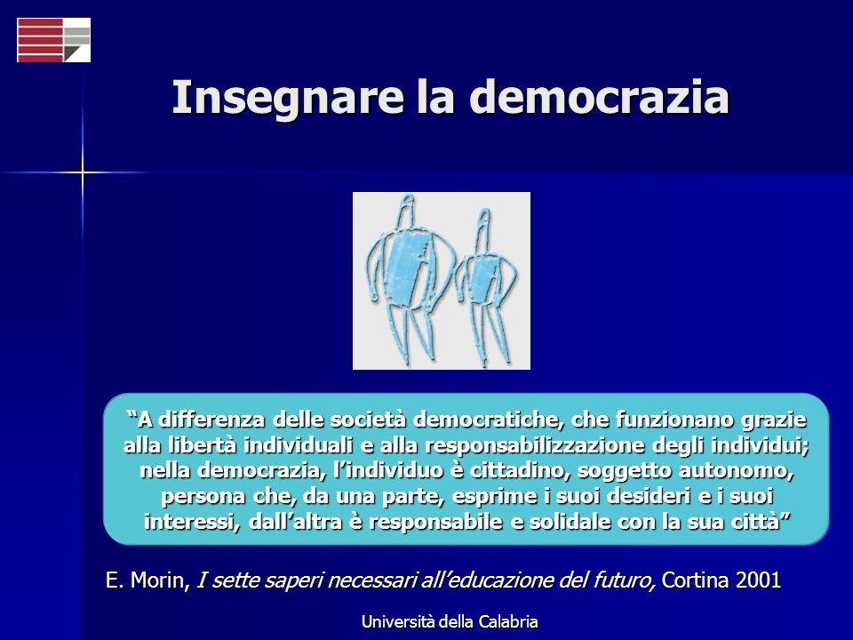 Università della Calabria Insegnare la democrazia A differenza delle società democratiche, che funzionano grazie alla libertà individuali e alla respo