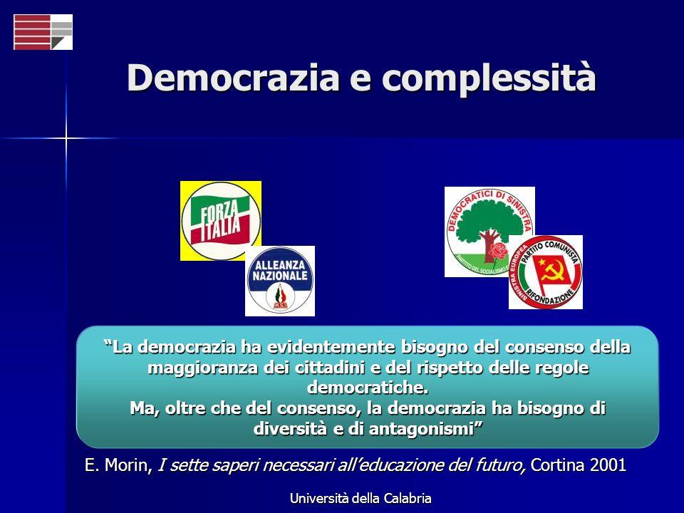 Università della Calabria Democrazia e complessità La democrazia ha evidentemente bisogno del consenso della maggioranza dei cittadini e del rispetto
