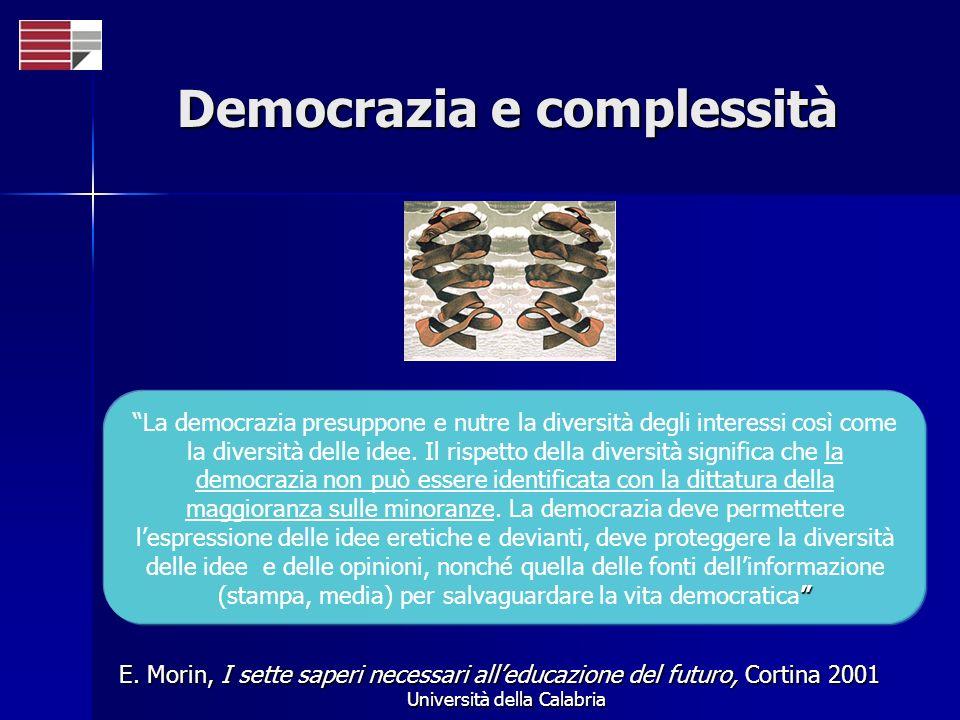 Università della Calabria Democrazia e complessità La democrazia presuppone e nutre la diversità degli interessi così come la diversità delle idee. Il