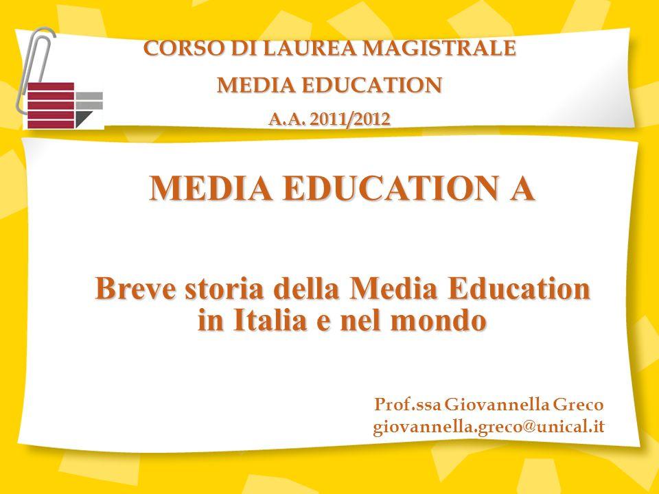 MEDIA EDUCATION A Breve storia della Media Education in Italia e nel mondo CORSO DI LAUREA MAGISTRALE MEDIA EDUCATION A.A.