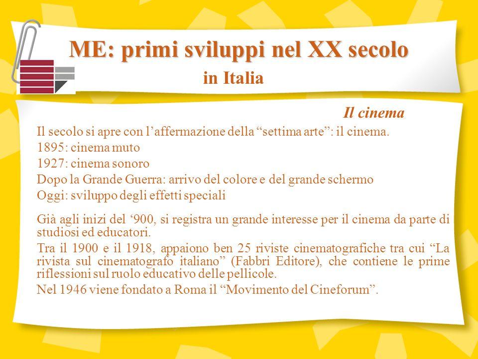 ME: primi sviluppi nel XX secolo in Italia Il secolo si apre con laffermazione della settima arte: il cinema.