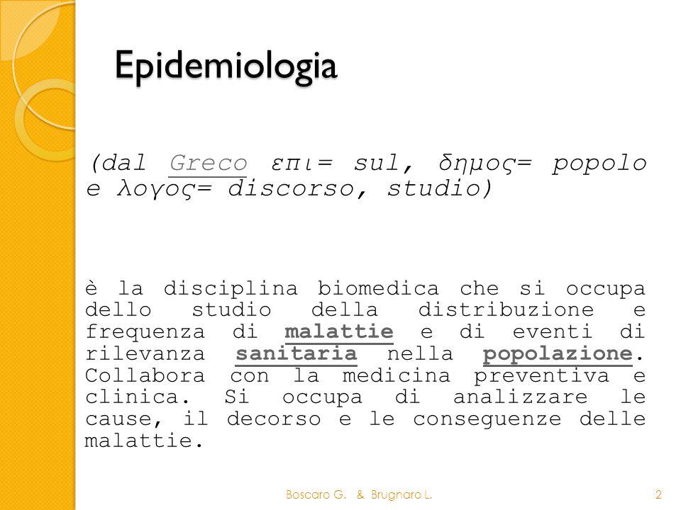 Epidemiologia Boscaro G. & Brugnaro L.2 (dal Greco επι= sul, δημος= popolo e λογος= discorso, studio)Greco è la disciplina biomedica che si occupa del