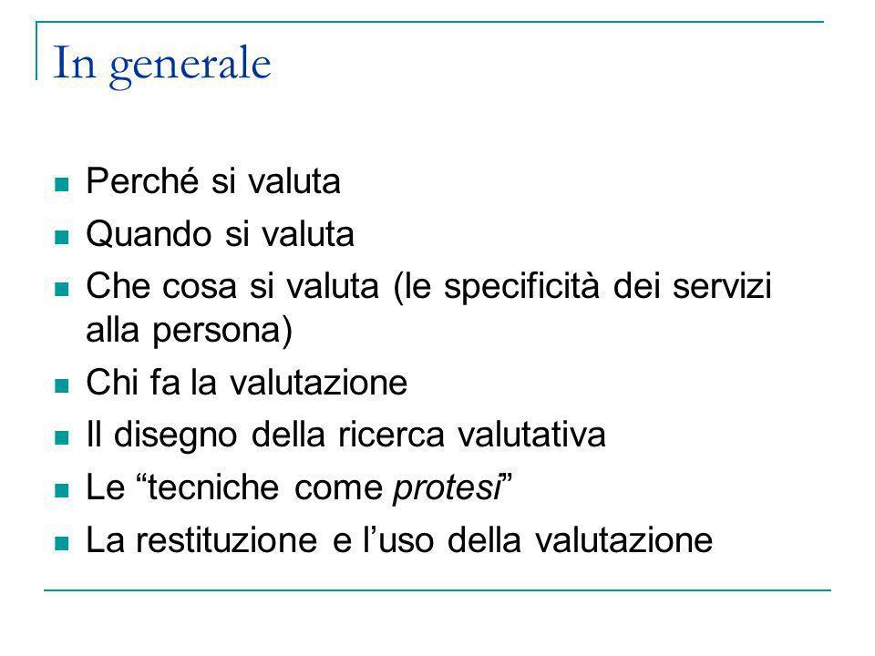 In generale Perché si valuta Quando si valuta Che cosa si valuta (le specificità dei servizi alla persona) Chi fa la valutazione Il disegno della rice