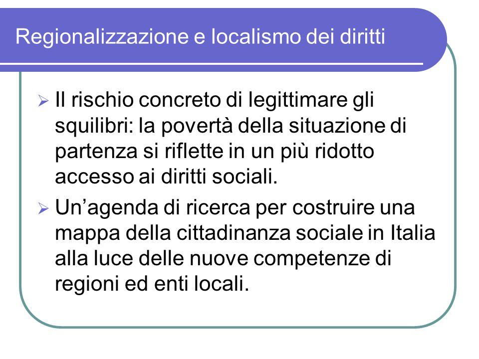 Regionalizzazione e localismo dei diritti Il rischio concreto di legittimare gli squilibri: la povertà della situazione di partenza si riflette in un