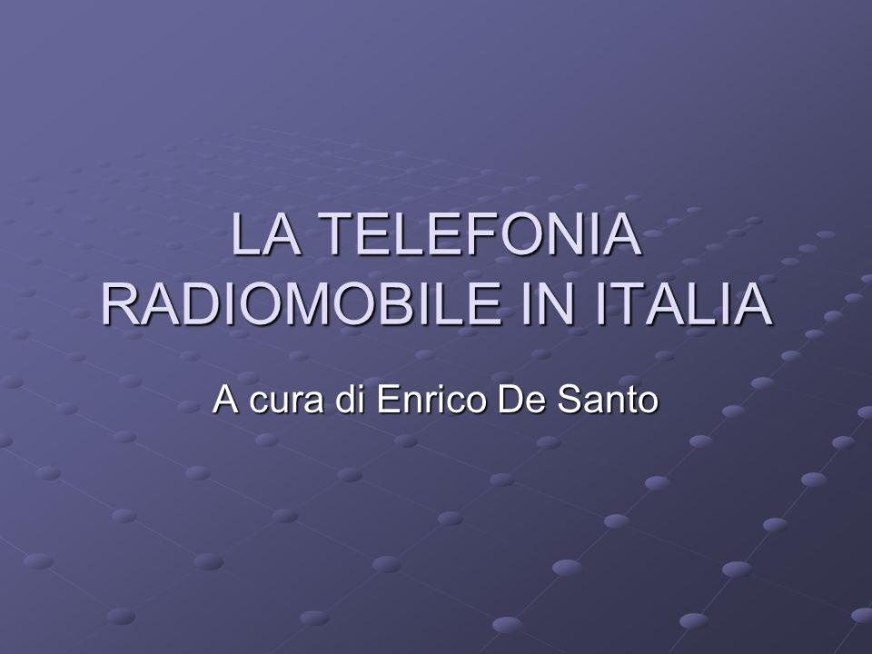 LA TELEFONIA RADIOMOBILE IN ITALIA A cura di Enrico De Santo