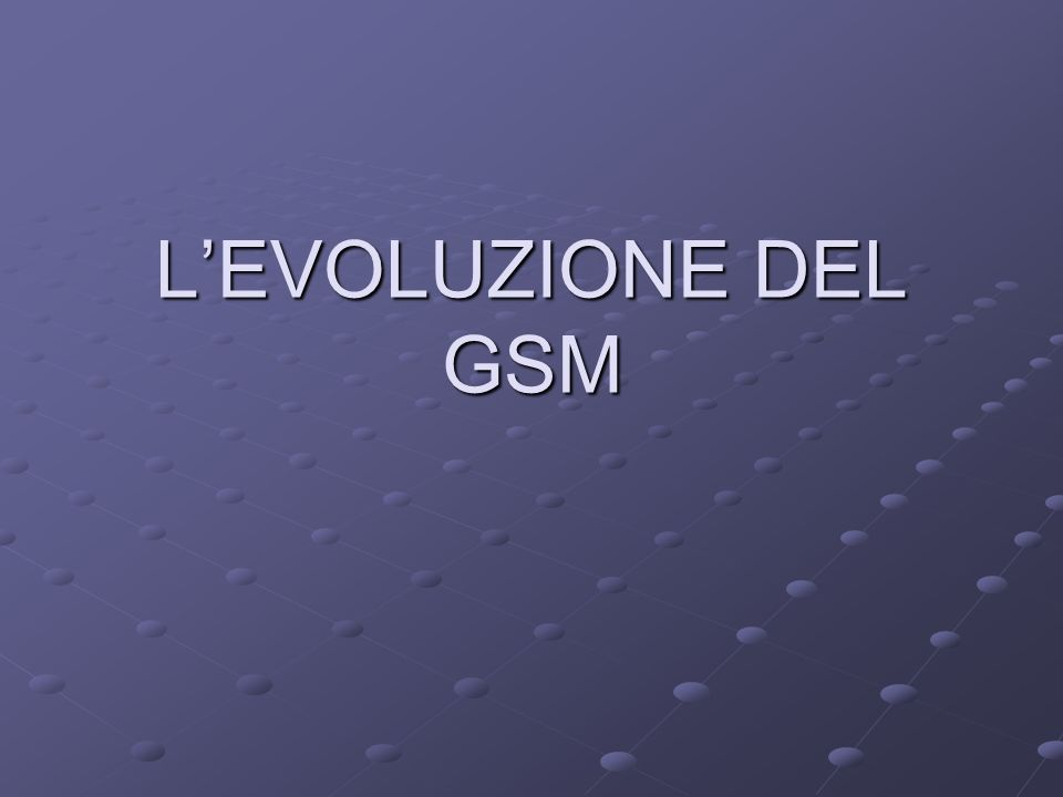 LEVOLUZIONE DEL GSM