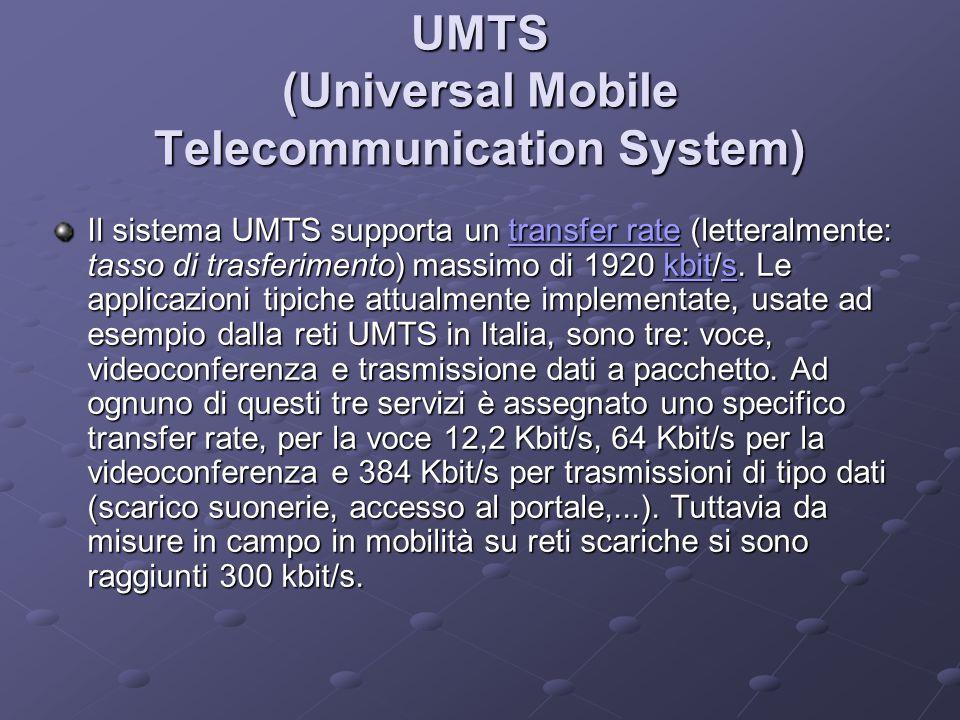 UMTS (Universal Mobile Telecommunication System) Il sistema UMTS supporta un transfer rate (letteralmente: tasso di trasferimento) massimo di 1920 kbit/s.