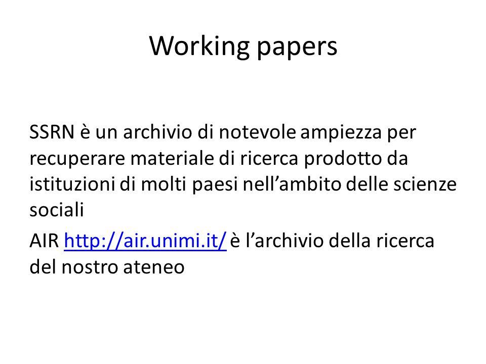 Working papers SSRN è un archivio di notevole ampiezza per recuperare materiale di ricerca prodotto da istituzioni di molti paesi nellambito delle scienze sociali AIR http://air.unimi.it/ è larchivio della ricerca del nostro ateneohttp://air.unimi.it/