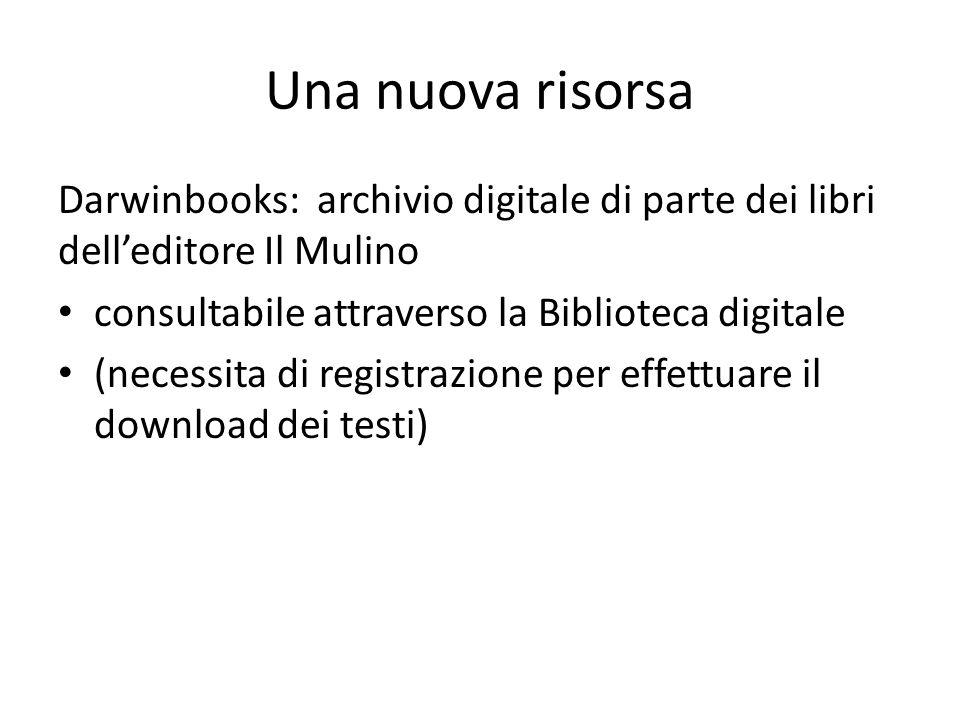 Una nuova risorsa Darwinbooks: archivio digitale di parte dei libri delleditore Il Mulino consultabile attraverso la Biblioteca digitale (necessita di registrazione per effettuare il download dei testi)