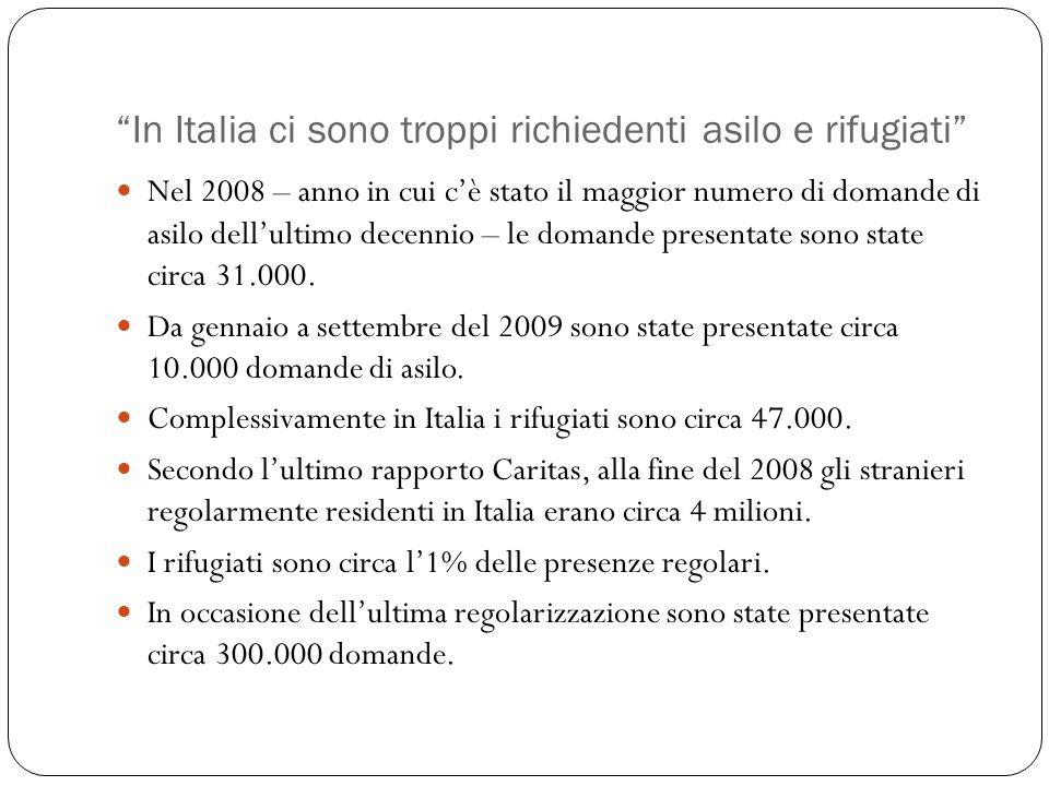 In Italia ci sono troppi richiedenti asilo e rifugiati Nel 2008 – anno in cui cè stato il maggior numero di domande di asilo dellultimo decennio – le