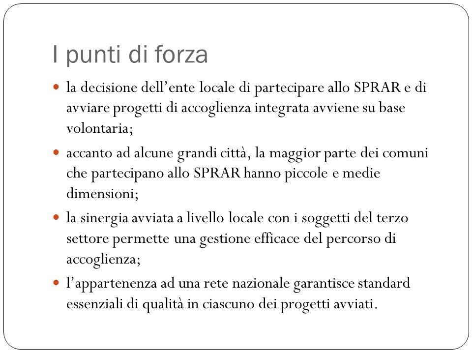 I punti di forza la decisione dellente locale di partecipare allo SPRAR e di avviare progetti di accoglienza integrata avviene su base volontaria; acc