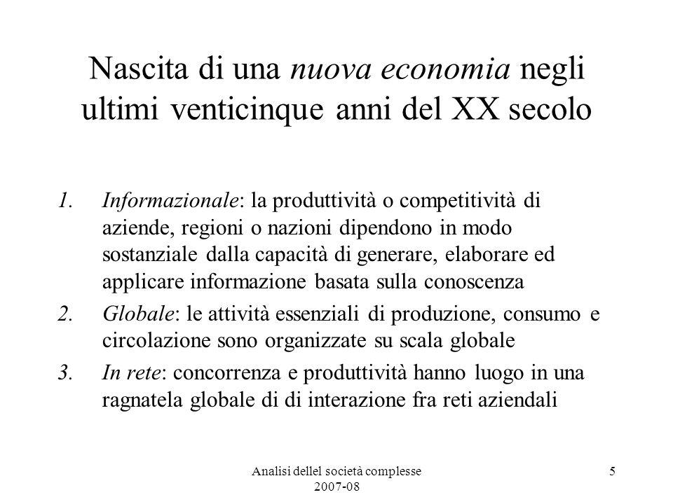 Analisi dellel società complesse 2007-08 6 Limpresa a rete Leconomia informazionale (EI) è caratterizzata da cultura e istituzioni proprie.