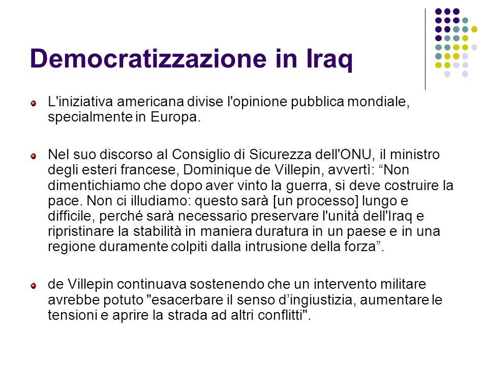 Democratizzazione in Iraq L'iniziativa americana divise l'opinione pubblica mondiale, specialmente in Europa. Nel suo discorso al Consiglio di Sicurez