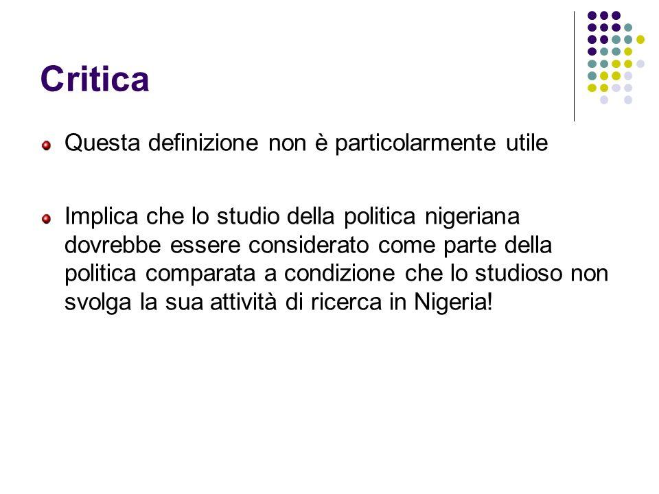 Critica Questa definizione non è particolarmente utile Implica che lo studio della politica nigeriana dovrebbe essere considerato come parte della politica comparata a condizione che lo studioso non svolga la sua attività di ricerca in Nigeria!
