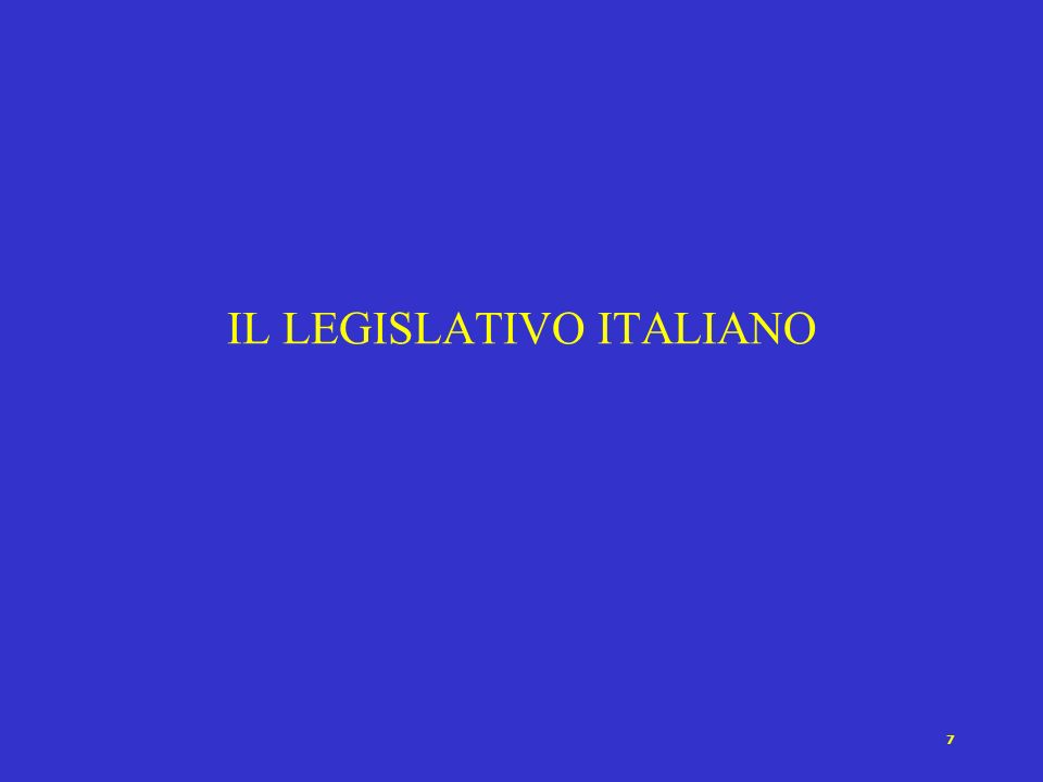 7 IL LEGISLATIVO ITALIANO