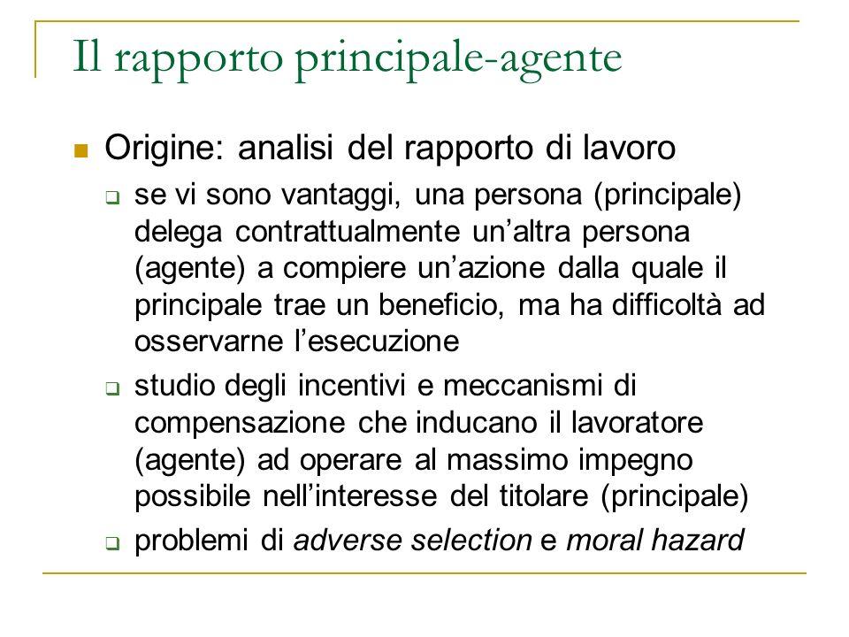 Il rapporto principale-agente Origine: analisi del rapporto di lavoro se vi sono vantaggi, una persona (principale) delega contrattualmente unaltra pe