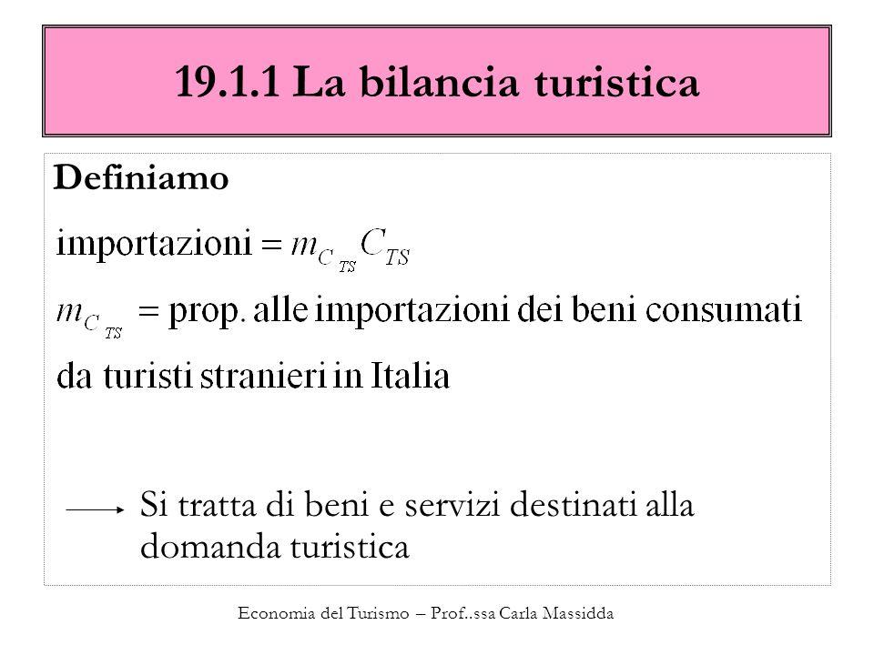 Economia del Turismo – Prof..ssa Carla Massidda 19.1.1 La bilancia turistica Definiamo Si tratta di beni e servizi destinati alla domanda turistica